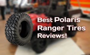 Best Polaris Ranger Tires in 2021 | Reviews & Buying Guide